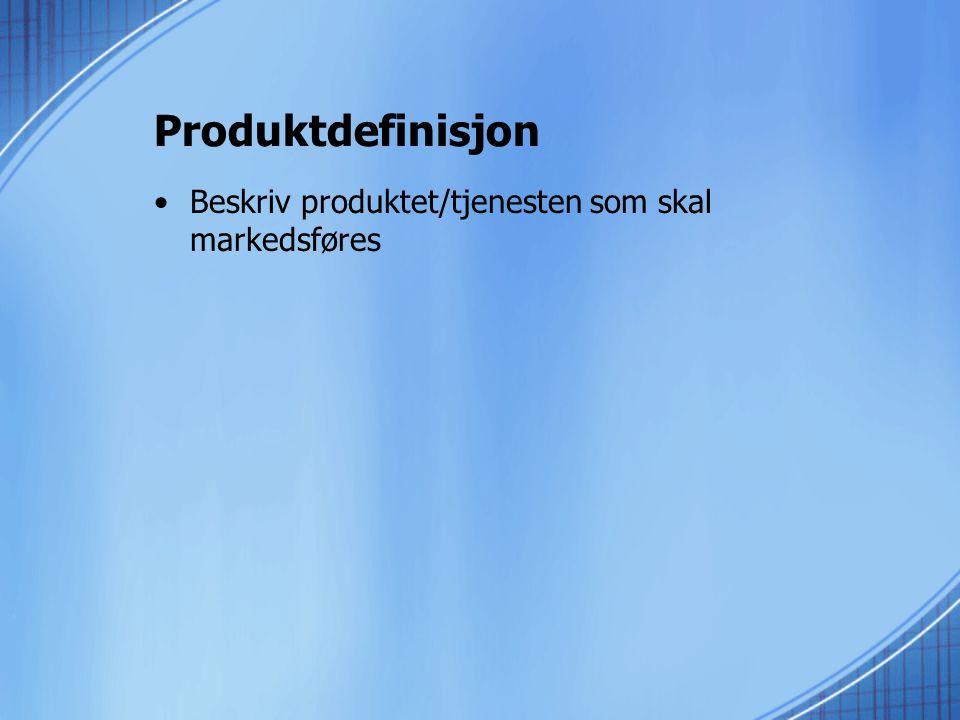 Produktdefinisjon Beskriv produktet/tjenesten som skal markedsføres