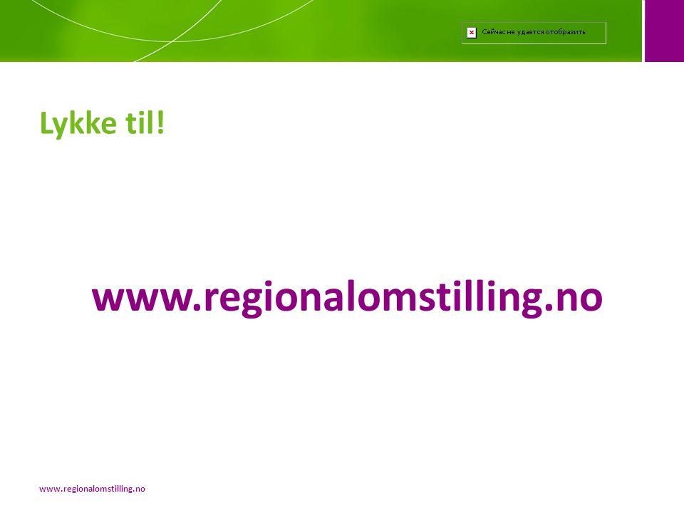 Lykke til! www.regionalomstilling.no www.regionalomstilling.no
