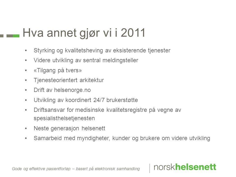 Hva annet gjør vi i 2011 Styrking og kvalitetsheving av eksisterende tjenester. Videre utvikling av sentral meldingsteller.