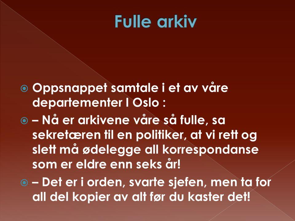 Fulle arkiv Oppsnappet samtale i et av våre departementer I Oslo :