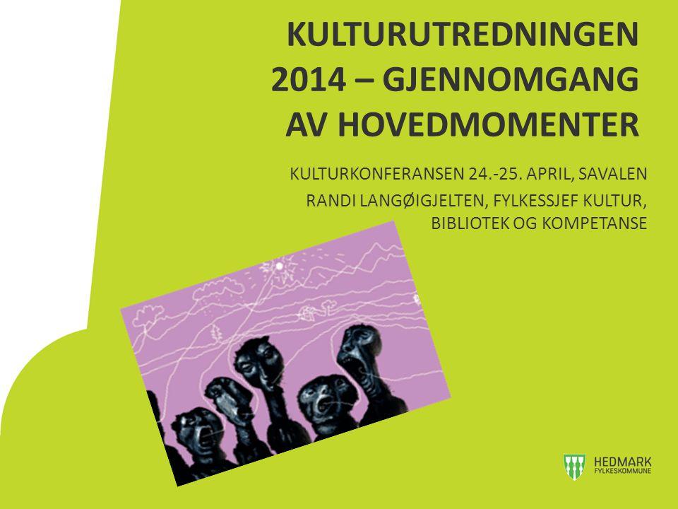 KULTURUTREDNINGEN 2014 – GJENNOMGANG AV HOVEDMOMENTER