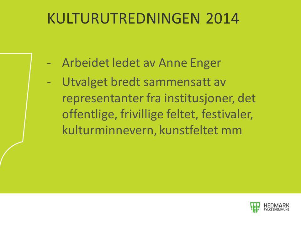 KULTURUTREDNINGEN 2014 Arbeidet ledet av Anne Enger