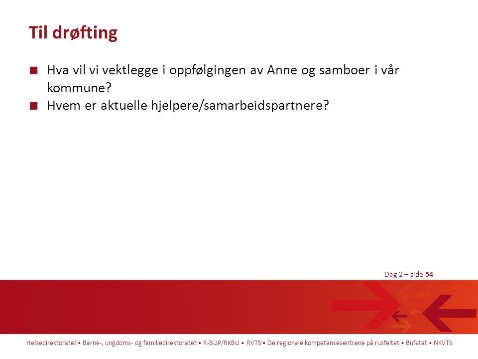 Til drøfting Hva vil vi vektlegge i oppfølgingen av Anne og samboer i vår kommune.