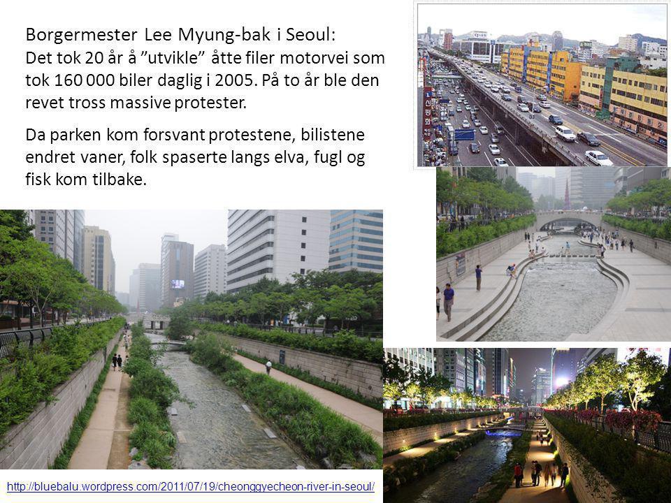 Borgermester Lee Myung-bak i Seoul: Det tok 20 år å utvikle åtte filer motorvei som tok 160 000 biler daglig i 2005. På to år ble den revet tross massive protester.