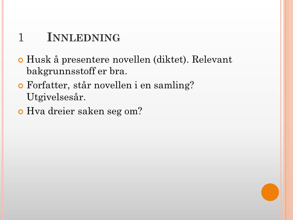 1 Innledning Husk å presentere novellen (diktet). Relevant bakgrunnsstoff er bra. Forfatter, står novellen i en samling Utgivelsesår.