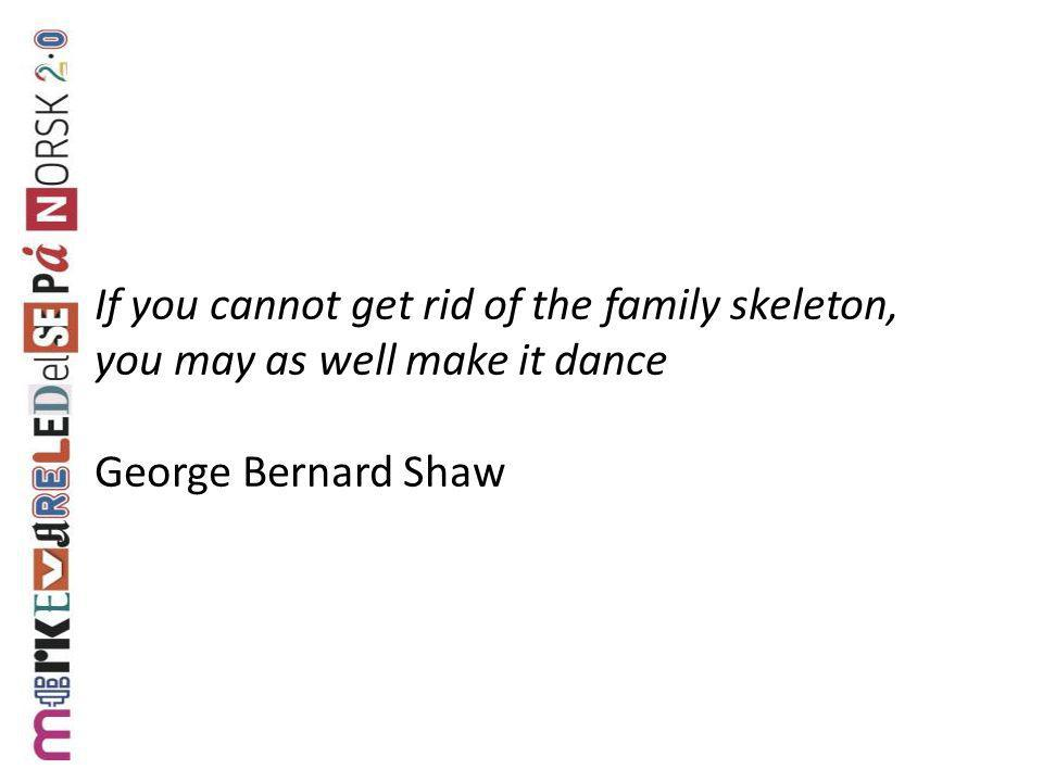 If you cannot get rid of the family skeleton,