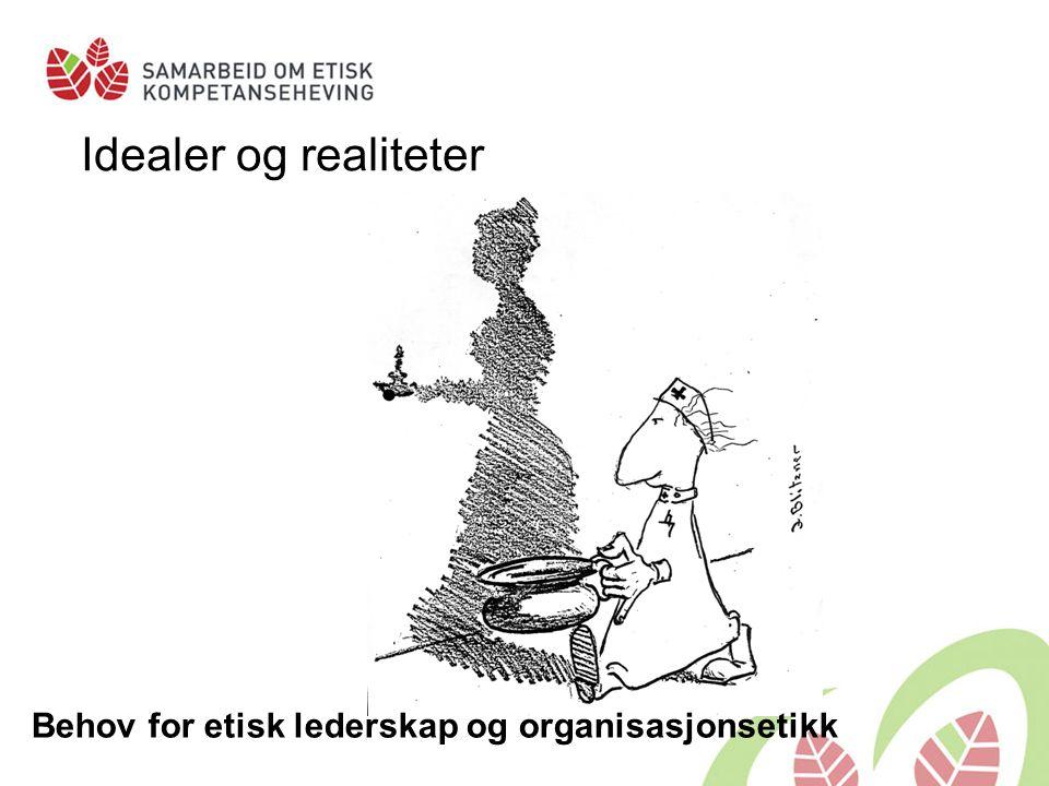 Idealer og realiteter Behov for etisk lederskap og organisasjonsetikk