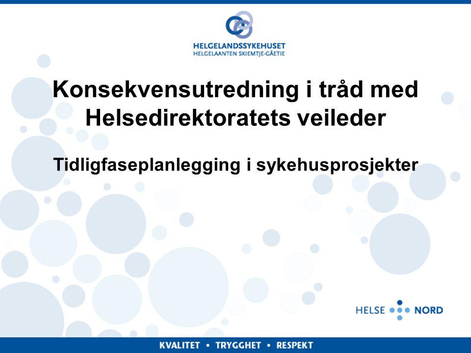 Konsekvensutredning i tråd med Helsedirektoratets veileder Tidligfaseplanlegging i sykehusprosjekter
