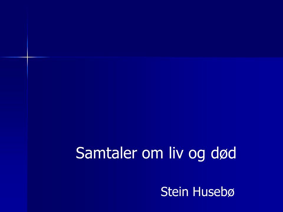 Samtaler om liv og død Stein Husebø
