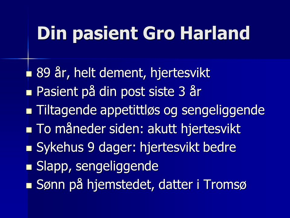 Din pasient Gro Harland