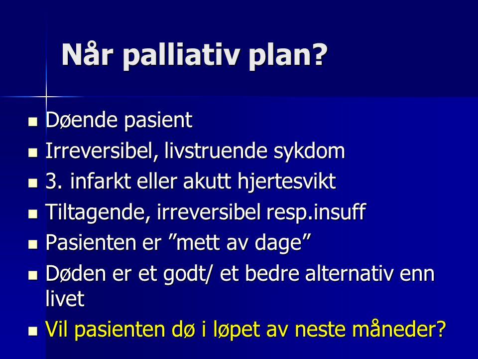 Når palliativ plan Døende pasient Irreversibel, livstruende sykdom