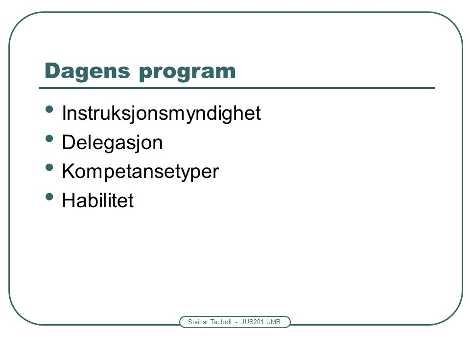 Dagens program Instruksjonsmyndighet Delegasjon Kompetansetyper