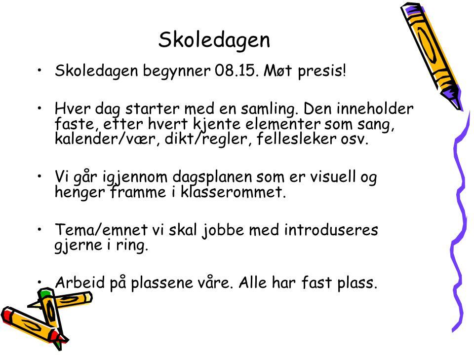 Skoledagen Skoledagen begynner 08.15. Møt presis!