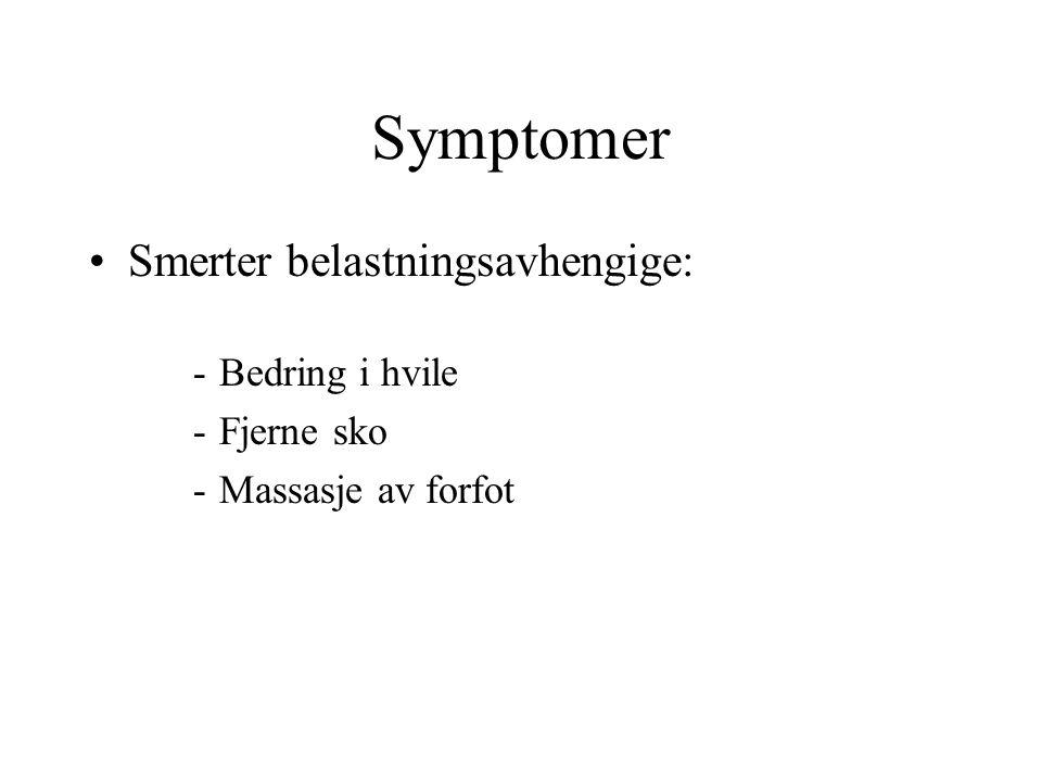 Symptomer Smerter belastningsavhengige: - Bedring i hvile - Fjerne sko