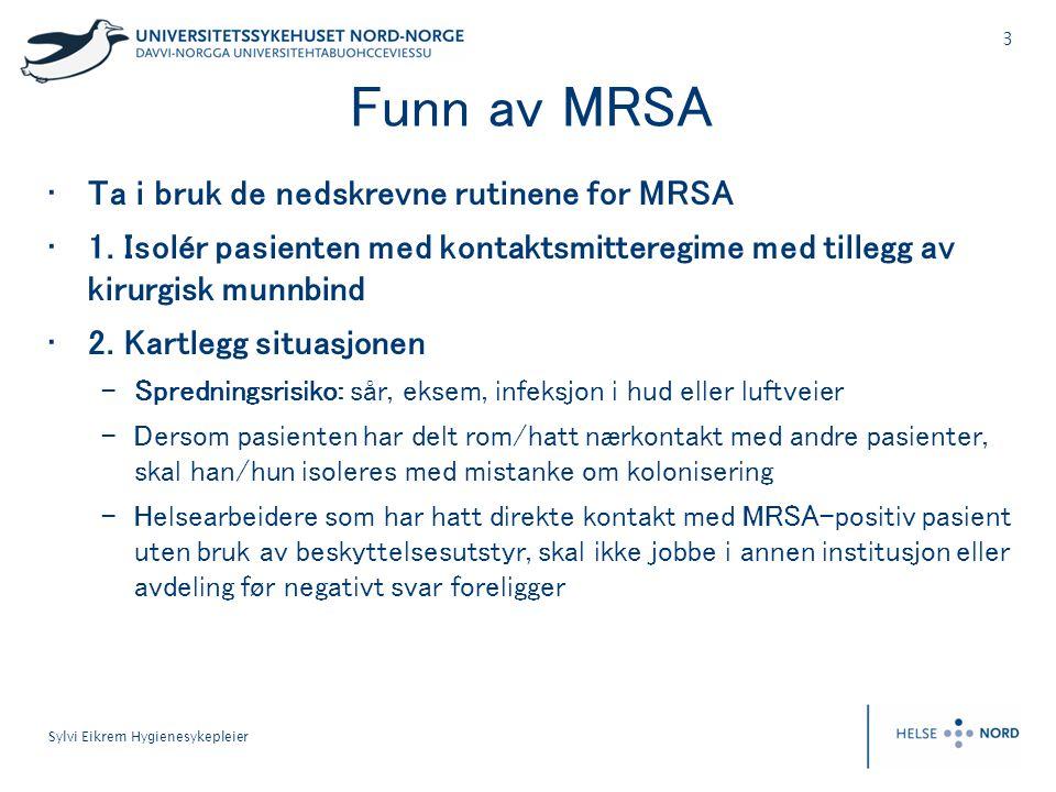 Funn av MRSA Ta i bruk de nedskrevne rutinene for MRSA