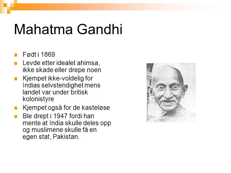 Mahatma Gandhi Født i 1869. Levde etter idealet ahimsa, ikke skade eller drepe noen.