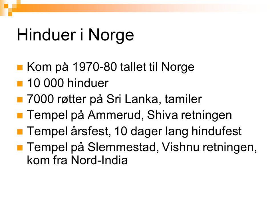Hinduer i Norge Kom på 1970-80 tallet til Norge 10 000 hinduer
