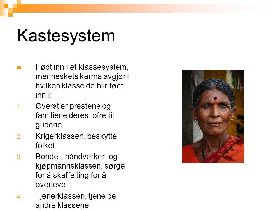Kastesystem Født inn i et klassesystem, menneskets karma avgjør i hvilken klasse de blir født inn i: