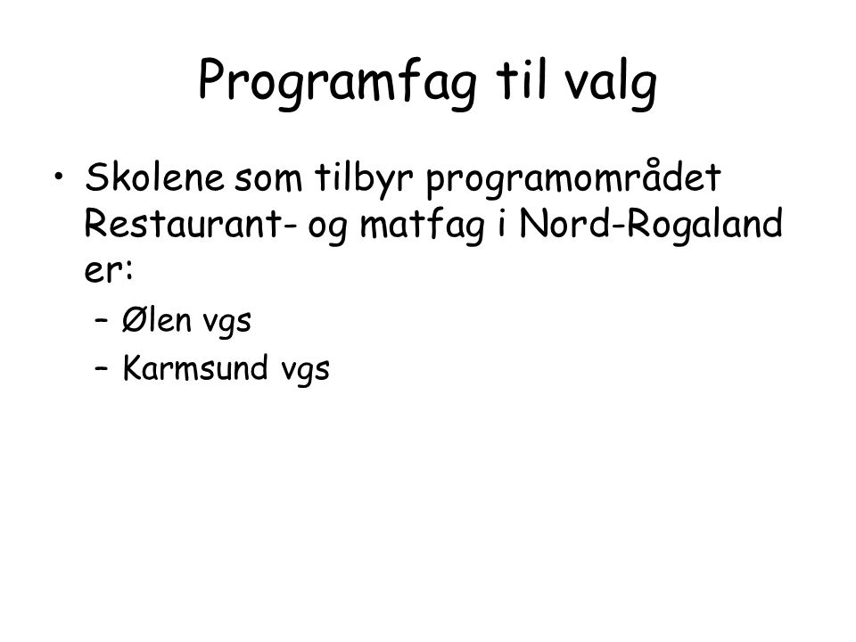 Programfag til valg Skolene som tilbyr programområdet Restaurant- og matfag i Nord-Rogaland er: Ølen vgs.
