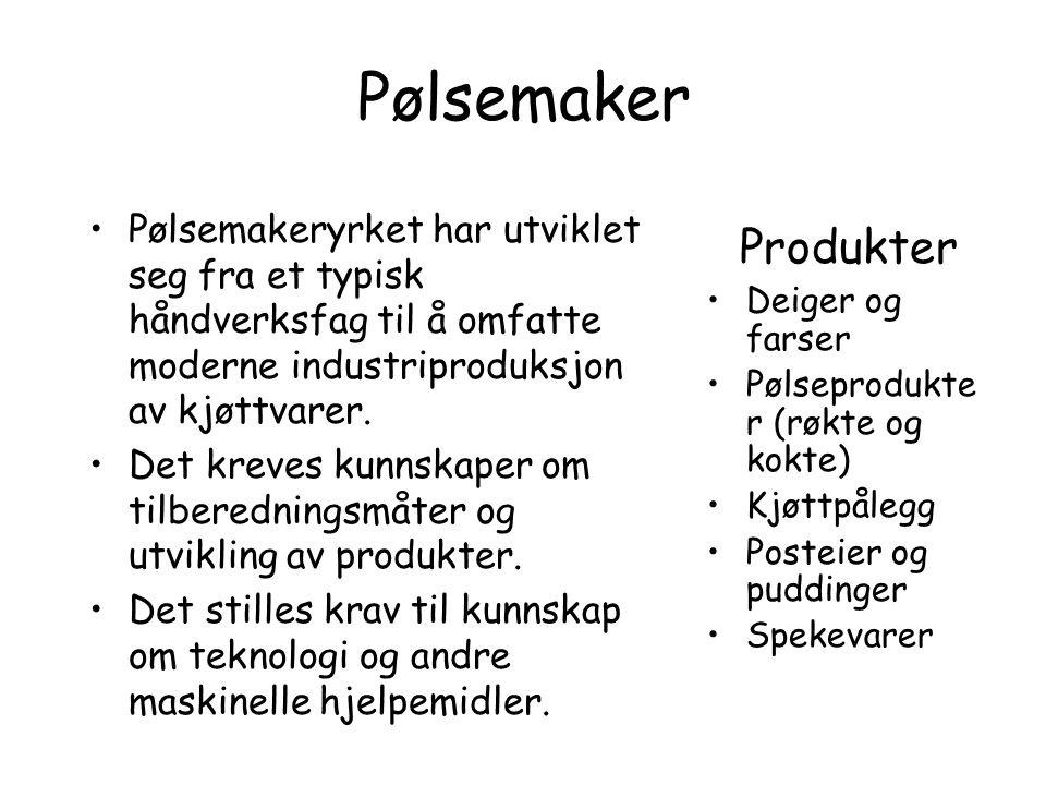 Pølsemaker Pølsemakeryrket har utviklet seg fra et typisk håndverksfag til å omfatte moderne industriproduksjon av kjøttvarer.