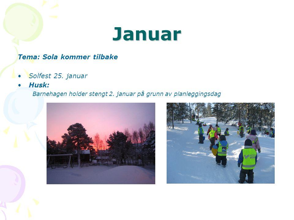 Januar Tema: Sola kommer tilbake Solfest 25. januar Husk: