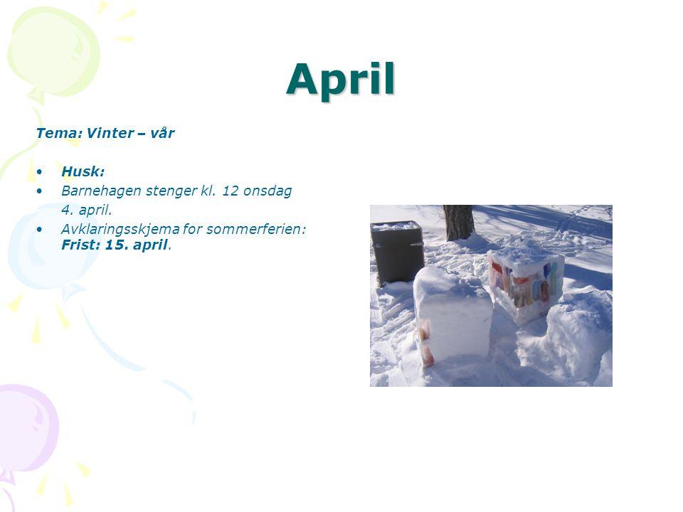 April Tema: Vinter – vår Husk: Barnehagen stenger kl. 12 onsdag