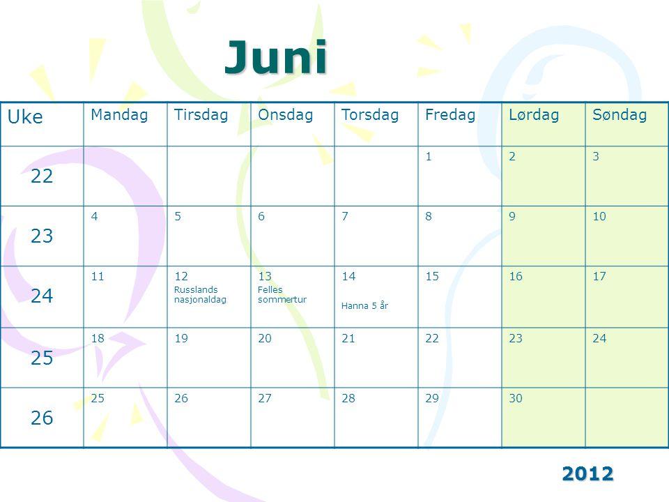 Juni Uke 22 23 24 25 26 2012 Mandag Tirsdag Onsdag Torsdag Fredag