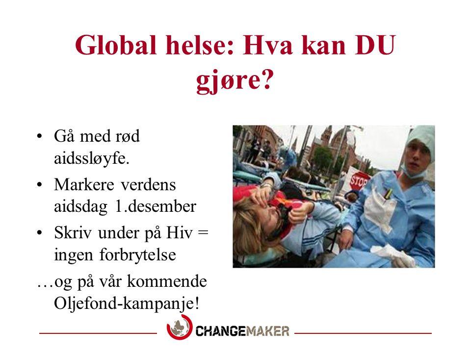 Global helse: Hva kan DU gjøre