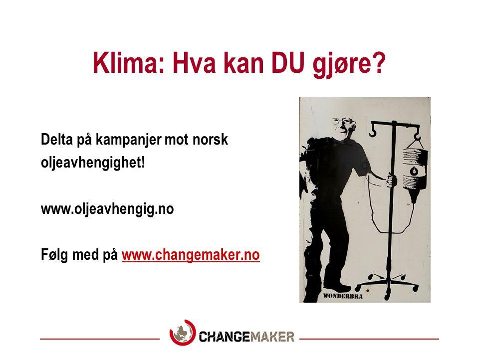 Klima: Hva kan DU gjøre Delta på kampanjer mot norsk oljeavhengighet!