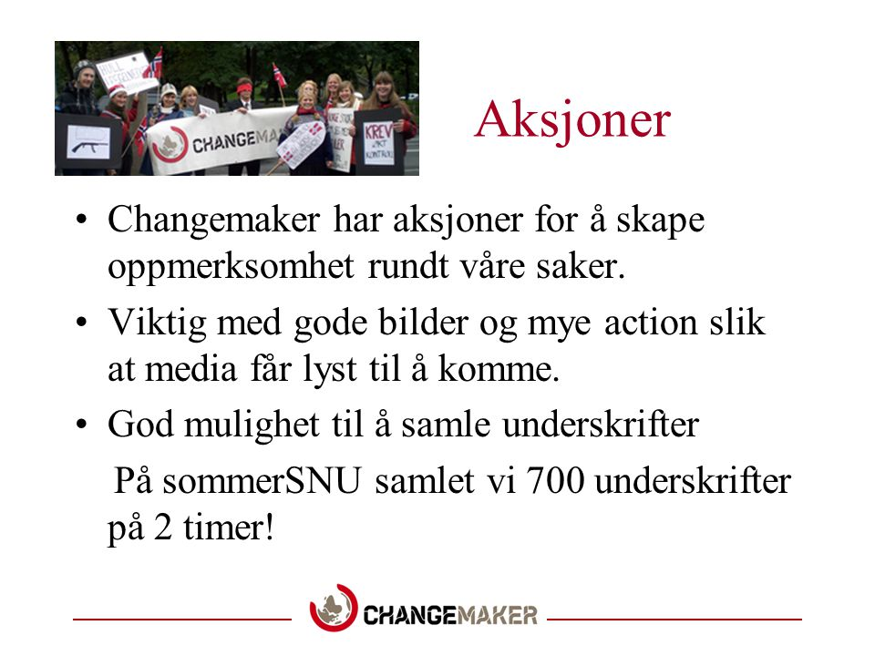 Aksjoner Changemaker har aksjoner for å skape oppmerksomhet rundt våre saker.