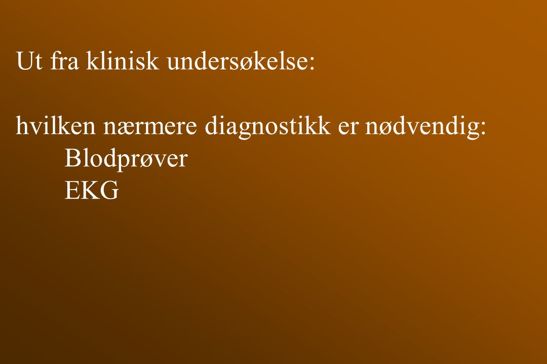 Ut fra klinisk undersøkelse: