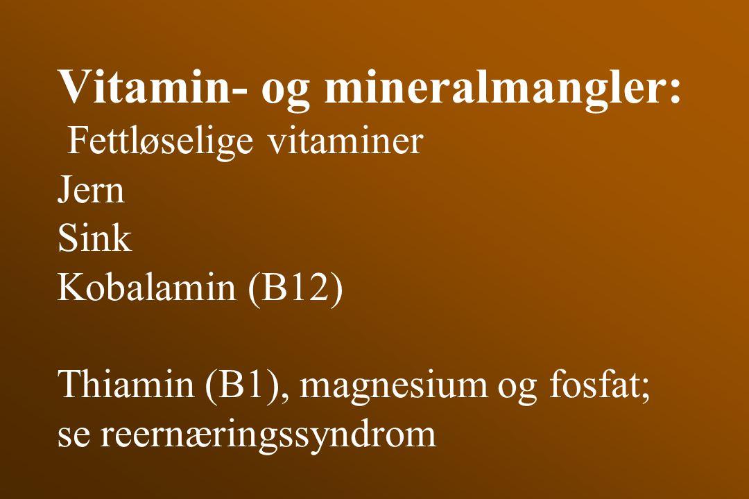 Vitamin- og mineralmangler: Fettløselige vitaminer Jern Sink Kobalamin (B12) Thiamin (B1), magnesium og fosfat; se reernæringssyndrom
