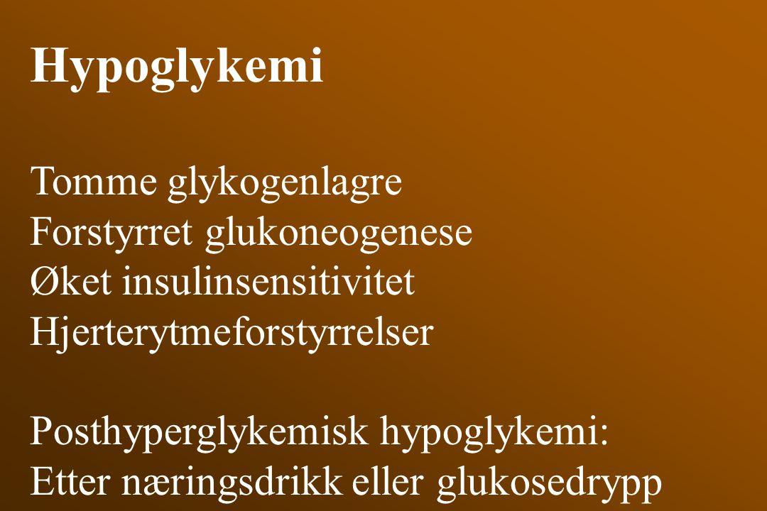 Hypoglykemi Tomme glykogenlagre Forstyrret glukoneogenese