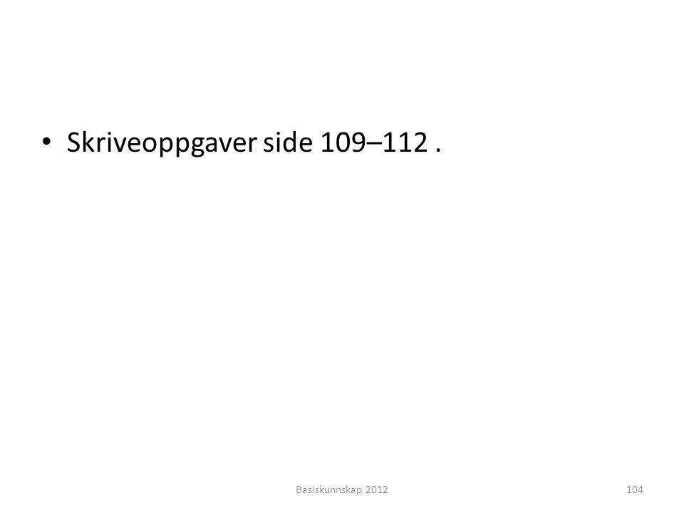 Skriveoppgaver side 109–112 . Basiskunnskap 2012