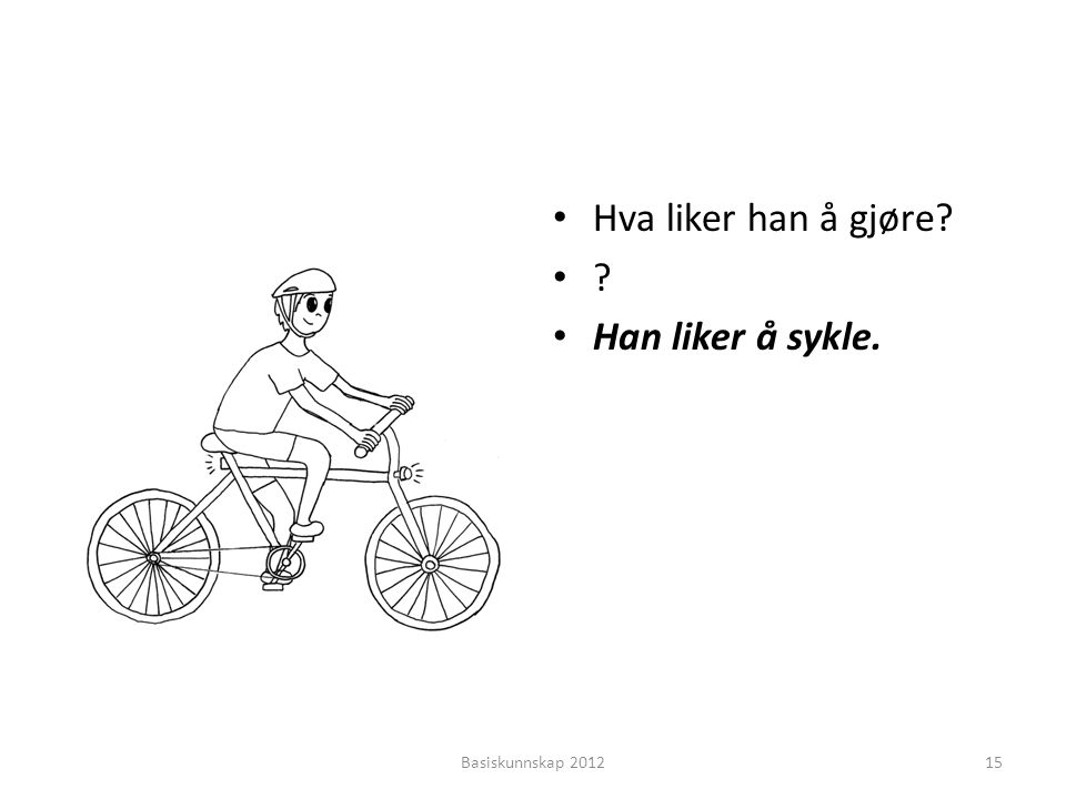 Hva liker han å gjøre Han liker å sykle. Basiskunnskap 2012