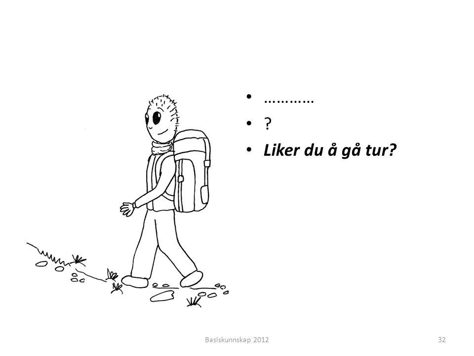 ………… Liker du å gå tur Basiskunnskap 2012
