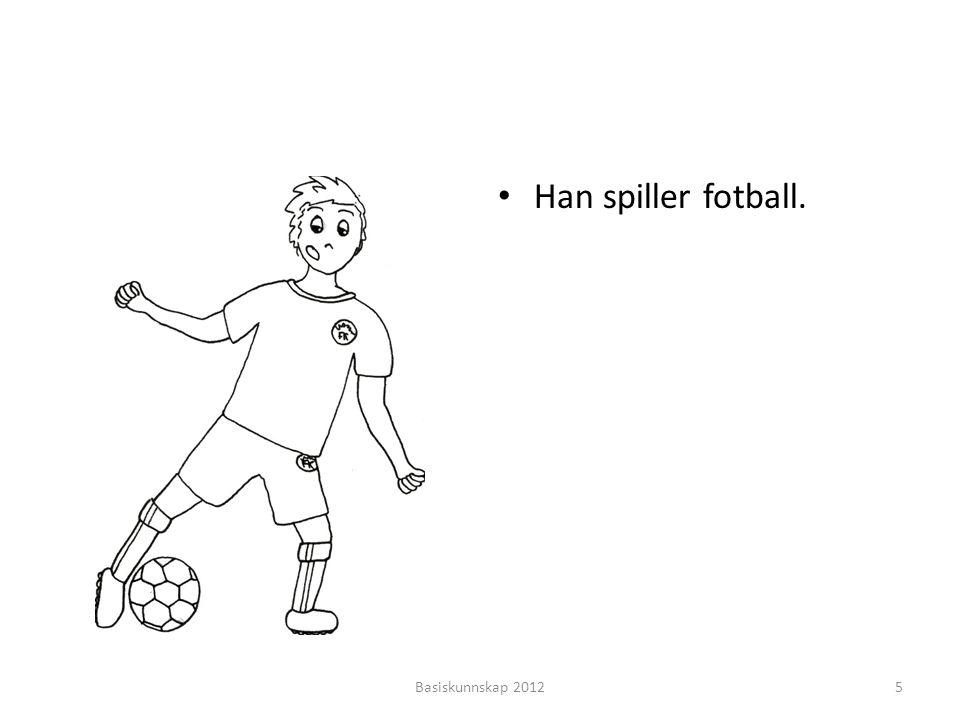 Han spiller fotball. Basiskunnskap 2012