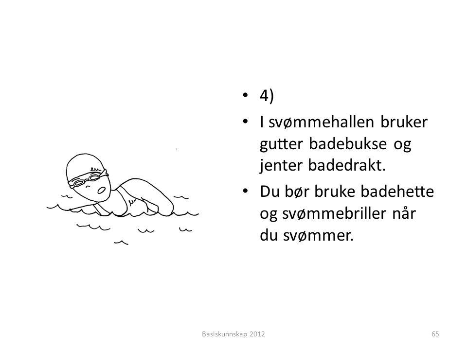 I svømmehallen bruker gutter badebukse og jenter badedrakt.