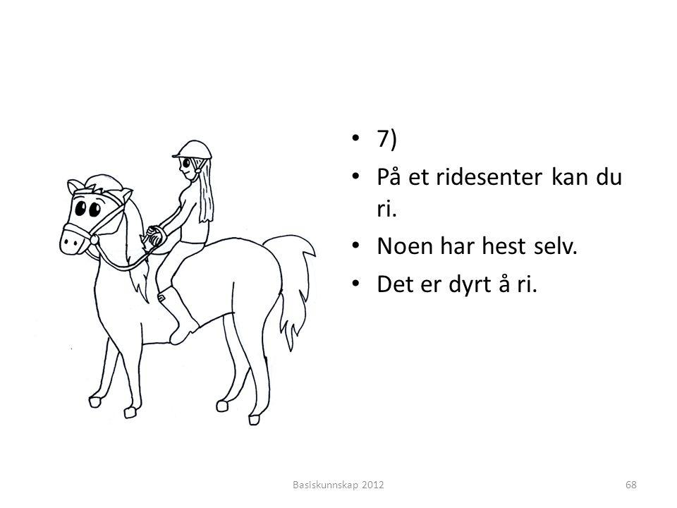 På et ridesenter kan du ri. Noen har hest selv. Det er dyrt å ri.