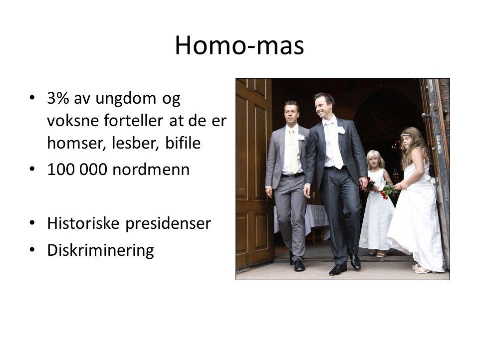 Homo-mas 3% av ungdom og voksne forteller at de er homser, lesber, bifile. 100 000 nordmenn. Historiske presidenser.