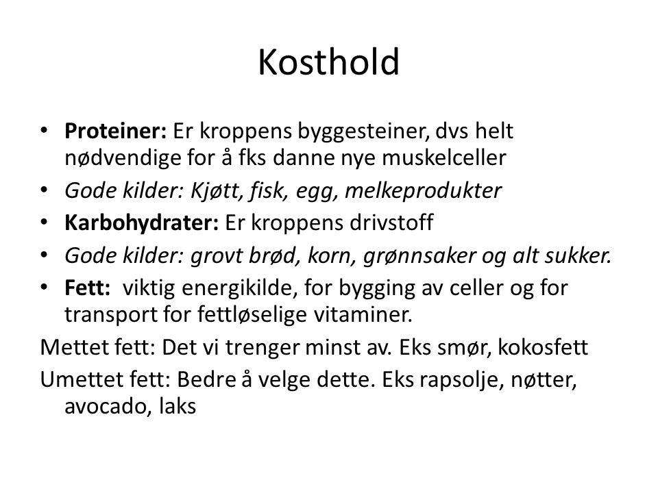 Kosthold Proteiner: Er kroppens byggesteiner, dvs helt nødvendige for å fks danne nye muskelceller.