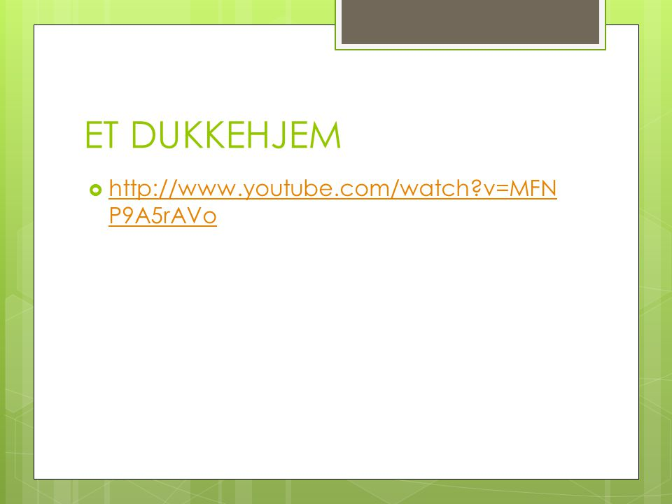 ET DUKKEHJEM http://www.youtube.com/watch v=MFNP9A5rAVo