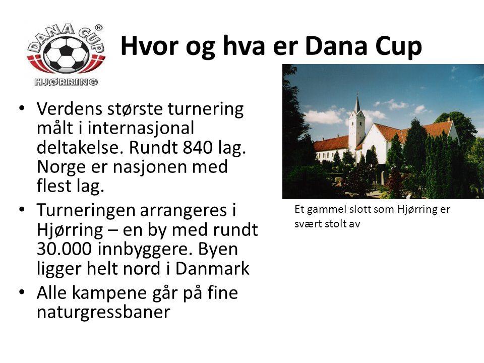 Hvor og hva er Dana Cup Verdens største turnering målt i internasjonal deltakelse. Rundt 840 lag. Norge er nasjonen med flest lag.