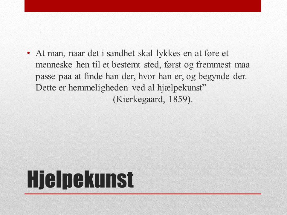 At man, naar det i sandhet skal lykkes en at føre et menneske hen til et bestemt sted, først og fremmest maa passe paa at finde han der, hvor han er, og begynde der. Dette er hemmeligheden ved al hjælpekunst (Kierkegaard, 1859).