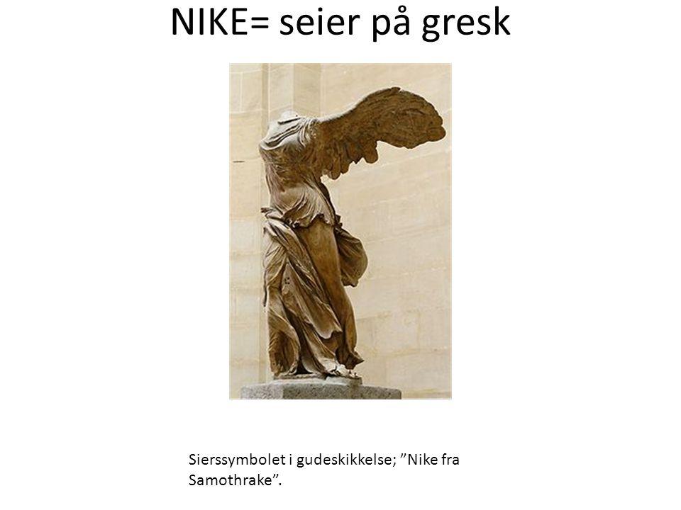 NIKE= seier på gresk Sierssymbolet i gudeskikkelse; Nike fra Samothrake .