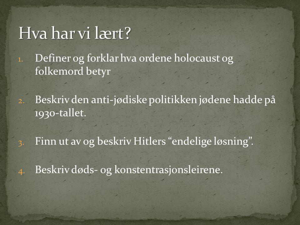 Hva har vi lært Definer og forklar hva ordene holocaust og folkemord betyr. Beskriv den anti-jødiske politikken jødene hadde på 1930-tallet.