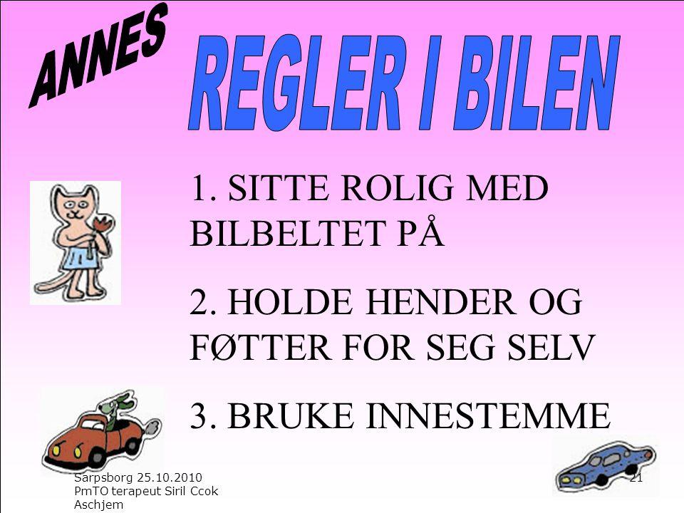 1. SITTE ROLIG MED BILBELTET PÅ 2. HOLDE HENDER OG FØTTER FOR SEG SELV