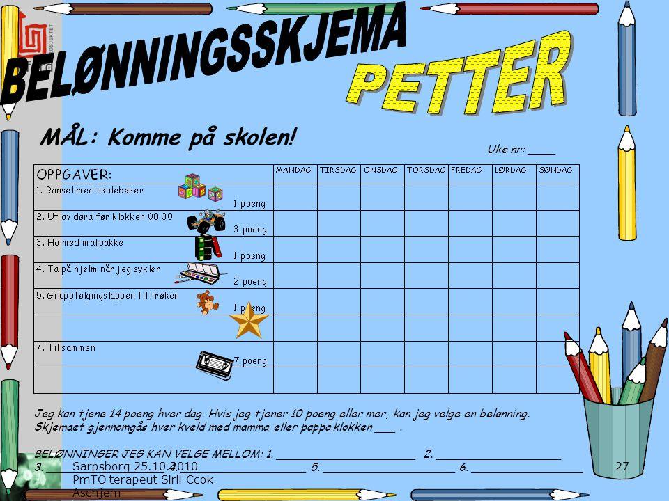 PETTER BELØNNINGSSKJEMA MÅL: Komme på skolen! Uke nr: ____