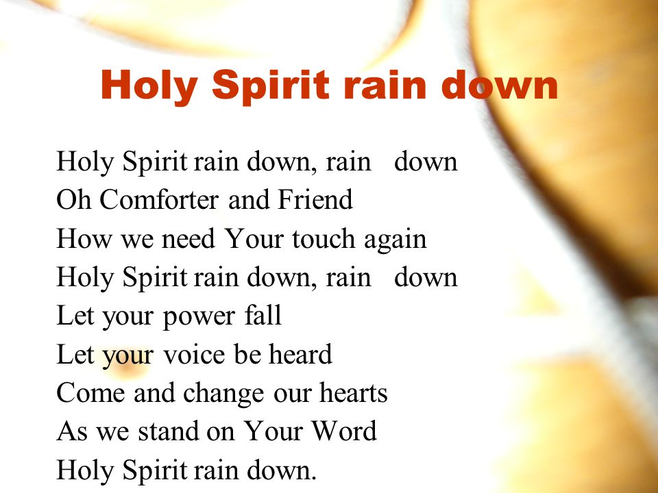 Holy Spirit rain down Holy Spirit rain down, rain down