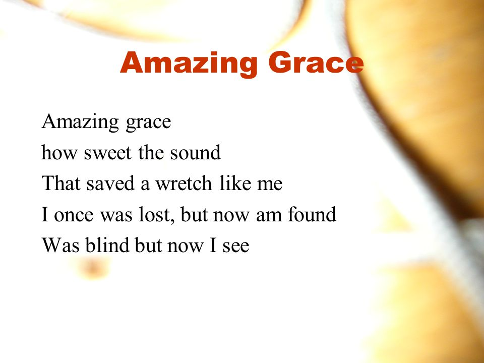 Amazing Grace Amazing grace how sweet the sound